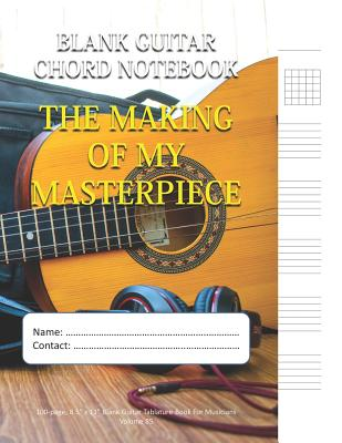 The Making Of My Masterpiece - Blank Guitar Chord Notebook: 100-page 8.5 x 11 Blank Guitar Tablature Book For Musicians (Volume 85)