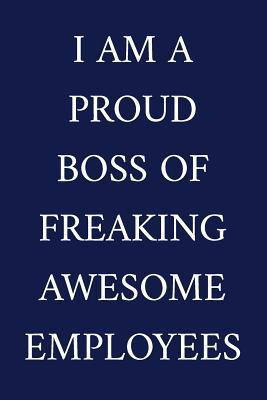 I Am A Proud Boss Of Freaking Awesome