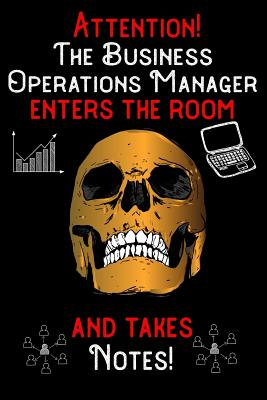 Attention - The Business Operations Manager enters the room and takes notes: 6 x 9 inch size notebook / journal with dot grid and 120 pages. Funny Profession Accessories perfect for birthday gift, Fahter's Day or Christmas