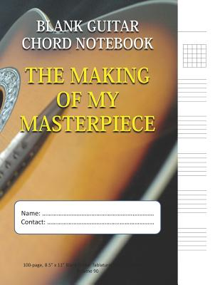 The Making Of My Masterpiece - Blank Guitar Chord Notebook: 100-page 8.5 x 11 Blank Guitar Tablature Book For Musicians (Volume 90)