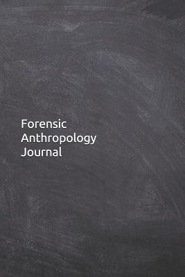 Forensic Anthropology Journal Notebook Diary 6x9 Lined Pages 120 Pages Anthropologist Gifts For Her Or Him To Keep Records By Not A Book
