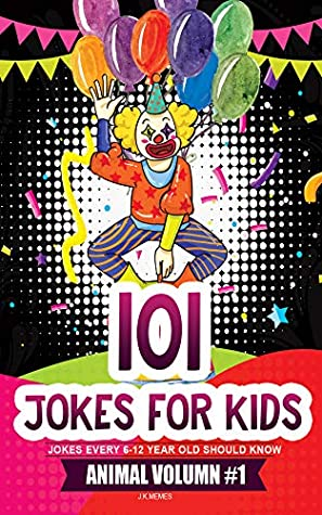101 Jokes for kids - jokes and riddles Animal collections Volumn #1: funny jokes for 10 year old kids (Funny Jokes for Kids)