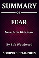 Summary Of FEAR: Trump in the Whitehouse By Bob Woodward