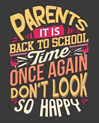 Parents It's Back To School Time Once Again Don't Look So Happy: Teacher Planner/ Journal/ Academic Planner And Teacher Record Book. An Ideal Teacher Appreciation Gift, Teacher Supplies For Classroom Or End Of Year Teacher Gift.