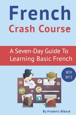 French Crash Course: A Seven-Day Guide to Learning Basic French (with audio download)
