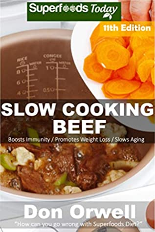 Slow Cooking Beef: Over 90 Low Carb Slow Cooker Beef Recipes, Dump Dinners Recipes, Quick & Easy Cooking Recipes, Antioxidants & Phytochemicals, Soups ... (Low Carb Slow Cooking Beef Book 11)