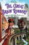 The Great Brain Robbery: A Train to Impossible Places Novel (A Train to Impossible Places, #2)