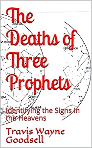 The Deaths of Three Prophets: Identifying the Signs In the Heavens