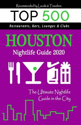 Houston Nightlife Guide 2020: Best Nightlife Spots in Houston, Where to Drink, Dance and Listen to Music, Recommended for Visitors (Nightlife Guide 2020)