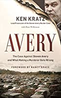 "Avery: The Case Against Steven Avery and What ""Making a Murderer"" Gets Wrong"