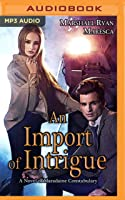 An Import of Intrigue