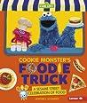 Cookie Monster's Foodie Truck: A Sesame Street (R) Celebration of Food