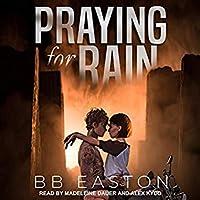 Praying for Rain (The Rain Trilogy, #1)