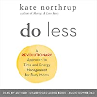 Do Less: The Unexpected Strategy for Women to Get More of What They Want in Work and Life