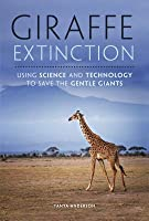 Giraffe Extinction: Using Science and Technology to Save the Gentle Giants