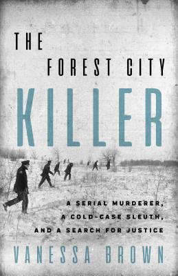 The Forest City Killer: A Serial Murderer, a Cold-Case