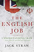 The English Job: Understanding Iran and Why It Distrusts Britain