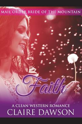 Faith: (Historical Fiction Romance) (Mail Order Brides) (Western Historical Romance) (Victorian Romance) (Inspirational Christian Romance)