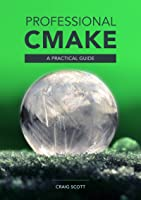 Professional CMake: A Practical Guide
