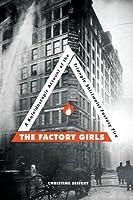 The Factory Girls: A Kaleidoscopic Account of the Triangle Shirtwaist Factory Fire