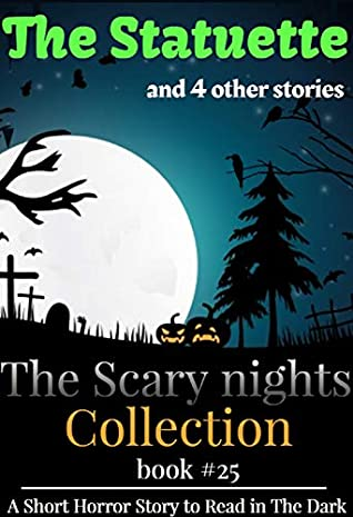 The Statuette and other Horror stories : A Terrifying Short Horror Story Collection (The Scary Night Collection Book 25)