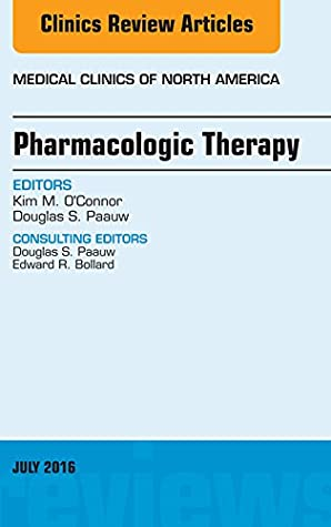 Pharmacologic Therapy, An Issue of Medical Clinics of North America, E-Book (The Clinics: Internal Medicine)