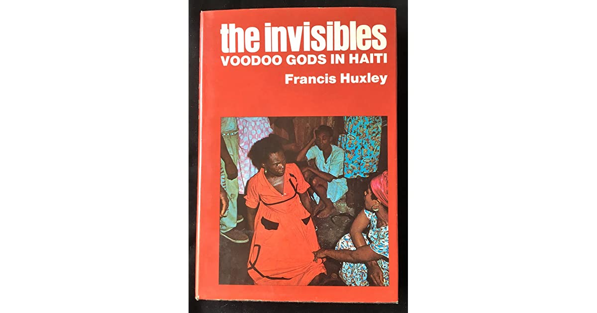 The Invisibles: Voodoo Gods in Haiti by Francis Huxley