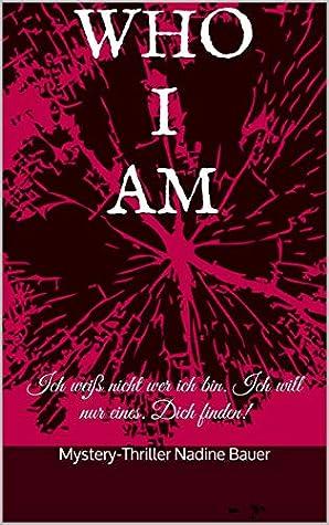 WHO I AM: Ich weiß nicht wer ich bin. Ich will nur eines. Dich finden! (Mysterie-Thriller (XXL Leseprobe))