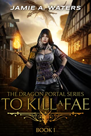 To Kill a Fae by Jamie A. Waters