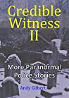 Credible Witness II: More Paranormal Police Stories