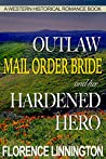 Outlaw Mail Order Bride And Her Hardened Hero (A Western Historical Romance Book)