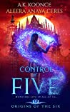 Control of Five (Origins of the Six, #2)