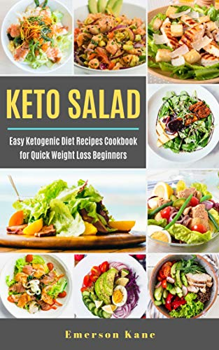 Keto Salad Easy Ketogenic Diet Recipes Cookbook For Quick Weight Loss Beginners By Emerson Kane