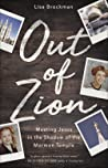Out of Zion: Meeting Jesus in the Shadow of the Mormon Temple