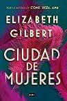 Ciudad de mujeres by Elizabeth Gilbert