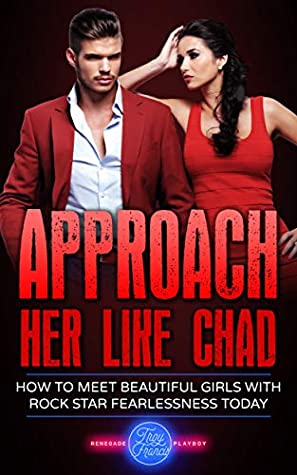 Approach Her Like Chad: How To Meet Beautiful Girls With Rock Star Fearlessness Today