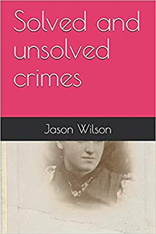 Solved and Unsolved Crimes by Jason Wilson