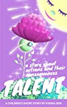 TALENT: Children's short story about actions and their consequences