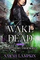 To Wake the Dead (Dead Dreamer #2)