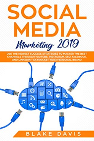 Social Media Marketing 2019: Use the Newest Success Strategies to Master the Best Channels through YouTube, Instagram, SEO, Facebook, and LinkedIn - Skyrocket ... Your Personal Brand (Passive income ideas)