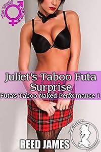 Juliet's Taboo Futa Surprise (Futa's Taboo Naked Performance 1)