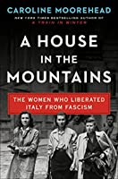 A House in the Mountains: The Women Who Liberated Italy from Fascism (The Resistance Quartet Book 4)