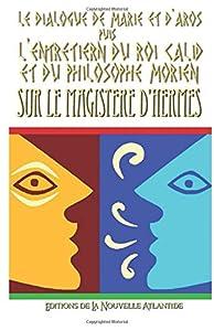 Dialogues et discours de Morien sur le magistère d'Hermès