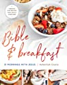 Bible and Breakfast: 31 Mornings with Jesus--Feeding Our Bodies and Souls Together