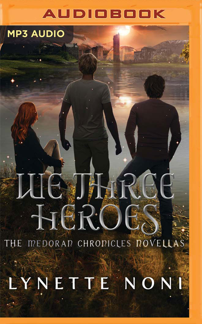 We Three Heroes The Medoran Chronicles 45 By Lynette Noni