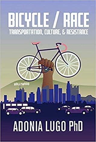 Bicycle/Race: Transportation, Culture, & Resistance