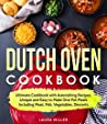 Dutch Oven Cookbook: Ultimate Cookbook with Astonishing Recipes, Unique and Easy to Make One Pot Meals Including Meat, Fish, Vegetables, Desserts