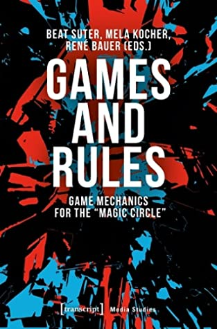 """Games and Rules: Game Mechanics for the """"Magic Circle"""""""
