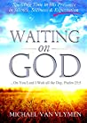 Waiting on God: Spending Time in His Presence in Silence, Stillness & Expectation