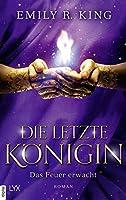 Die letzte Königin - Das Feuer erwacht (Die Hundredth Queen Reihe 2)